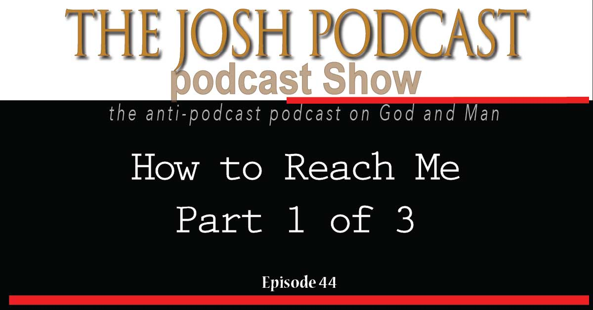 Podcast Episode 44: How to Reach Me – Part 1 of 3