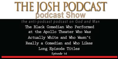 Podcast Episode 54: The Black Comedian Who Performed at the Apollo Theater Who Was Actually White Who Wasn't Really a Comedian and Who Likes Long Ep Titles