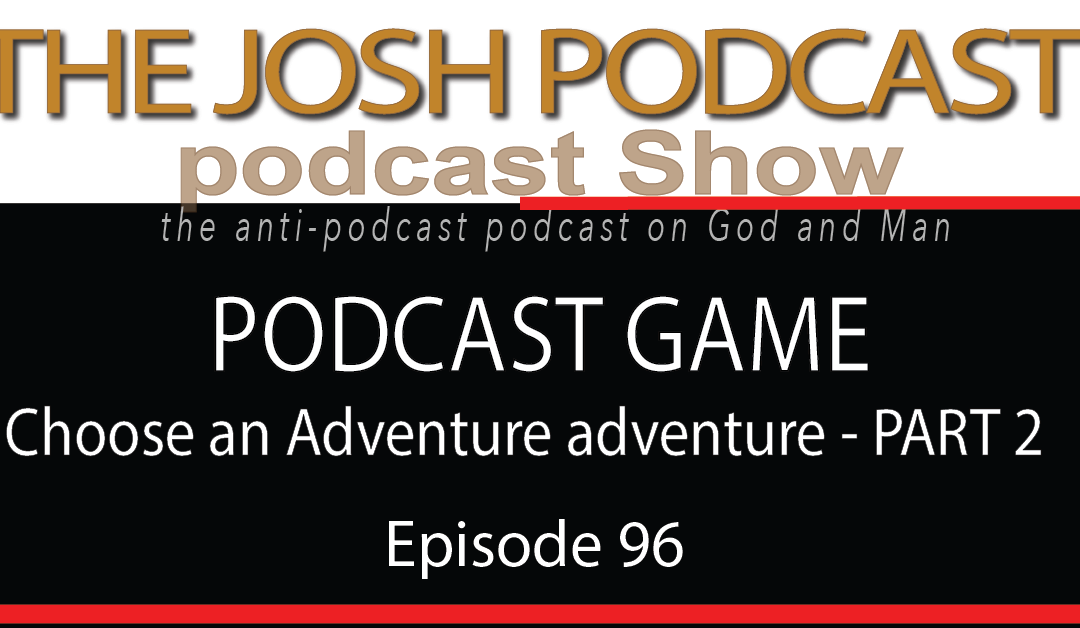 PODCAST GAME: Choose an Adventure adventure – PART 2